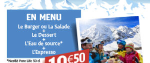 du 8 au 23 mars, saveurs montagnardes. 10,50€ le menu : Burger ou salade + dessert + eau de sources + expresso